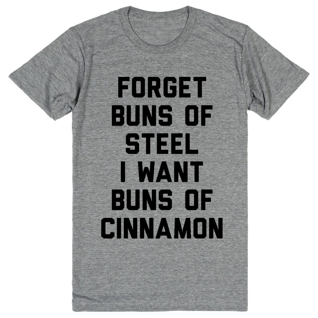 Forget Buns Of Steel I Want Buns Of Cinnamon | Unisex Gray T-Shirt | Eternal Weekend - 1