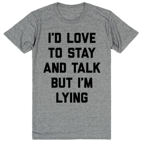 I'd Love to Stay and Talk but I'm Lying | Unisex Gray T-Shirt | Eternal Weekend - 1