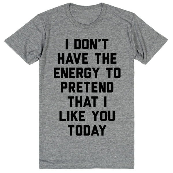 I Don't Have The Energy To Pretend That I Like You Today | Unisex Gray T-Shirt | Eternal Weekend - 1