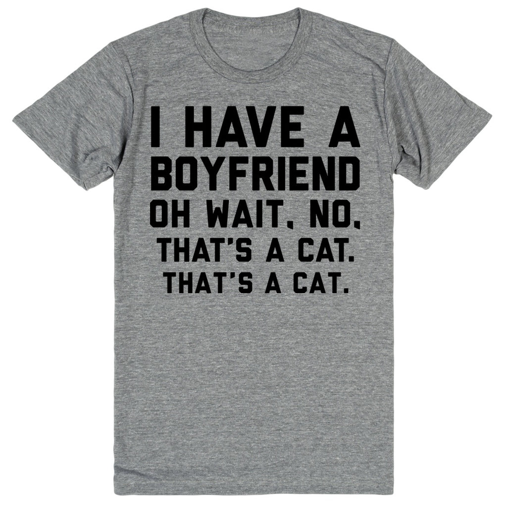 I Have a Boyfriend. Oh Wait, No. That's a Cat. That's a Cat. | Unisex Gray T-Shirt | Eternal Weekend - 1