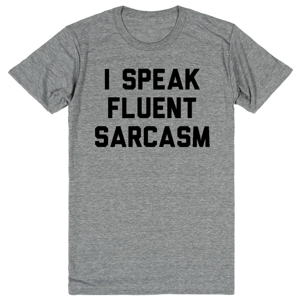 I Speak Fluent Sarcasm | Unisex Gray T-Shirt | Eternal Weekend - 1