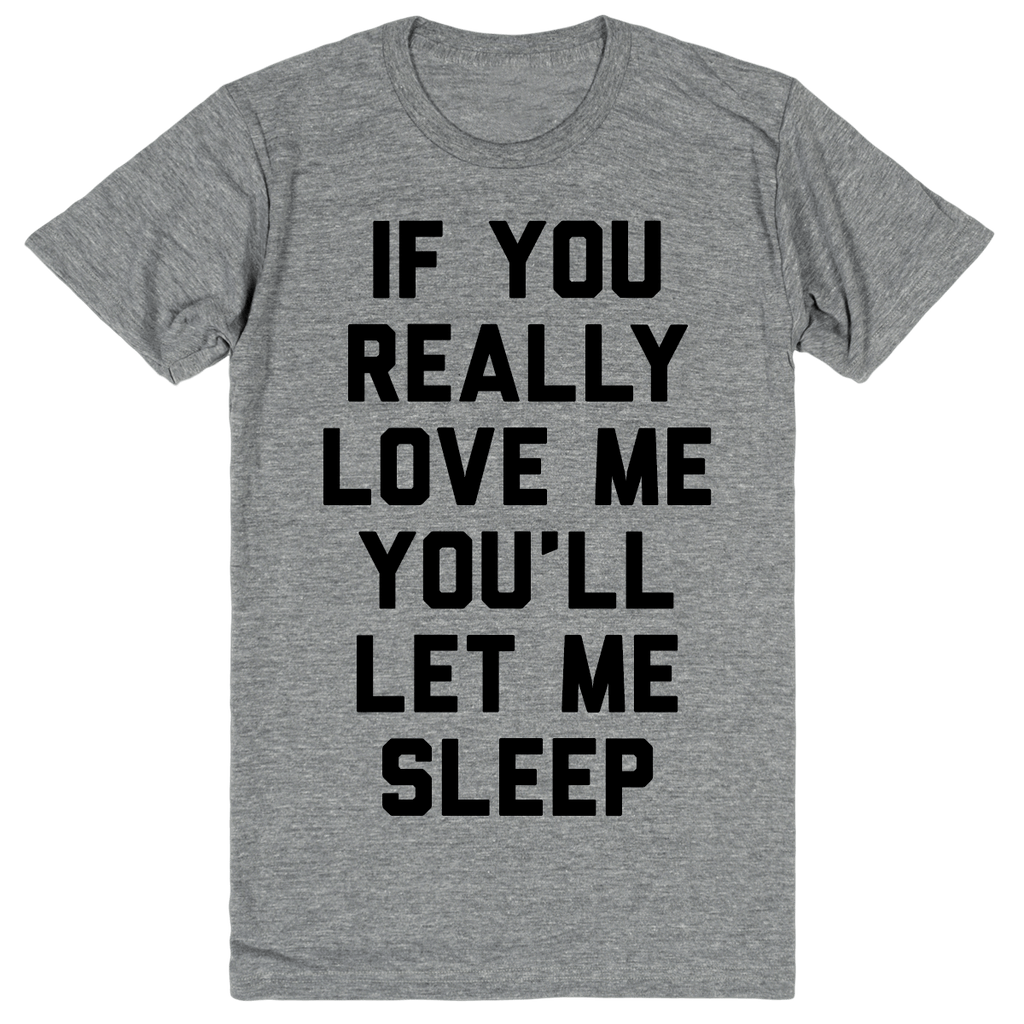 If You Really Love Me You'll Let Me Sleep | Unisex Gray T-Shirt | Eternal Weekend - 1