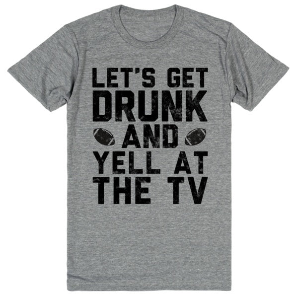 Let's Get Drunk and Yell at the TV - Football | Unisex Gray T-Shirt | Eternal Weekend - 1