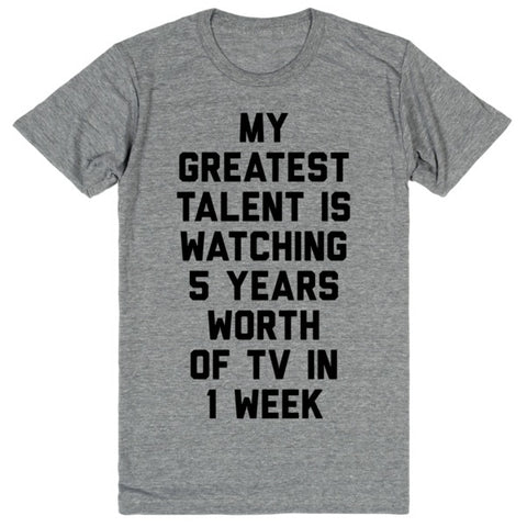 My Greatest Talent Is Watching 5 Years Worth Of TV In 1 Week | Unisex Gray T-Shirt | Eternal Weekend - 1