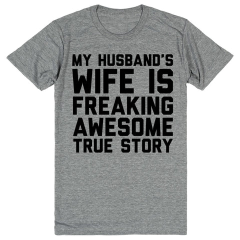 My Husband's Wife is Freaking Awesome True Story | Unisex Gray T-Shirt | Eternal Weekend - 1