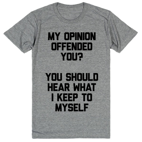 My Opinion Offended You? You Should Hear What I Keep To Myself | Unisex Gray T-Shirt | Eternal Weekend - 1