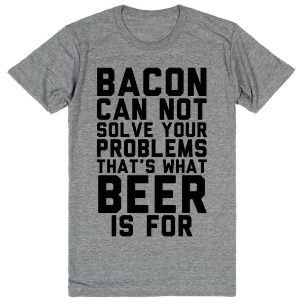 Problem Solving Beer, Not Bacon | Unisex Gray T-Shirt | Eternal Weekend - 1