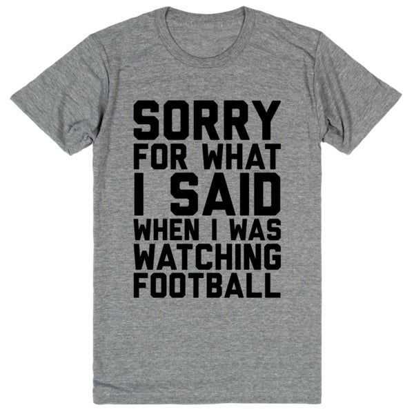 Sorry For What I Said When I Was Watching Football | Unisex Gray T-Shirt | Eternal Weekend - 1
