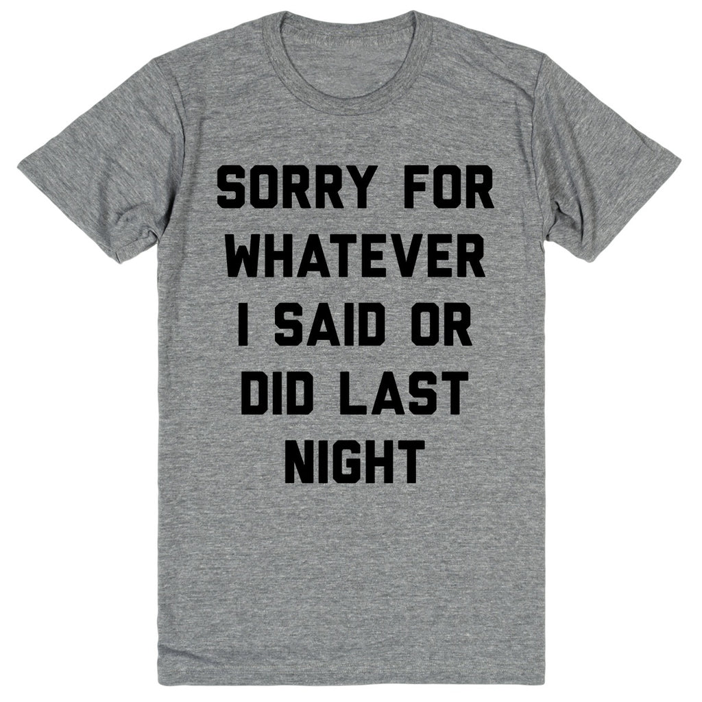 Sorry For Whatever I Said or Did Last Night | Unisex Gray T-Shirt | Eternal Weekend - 1