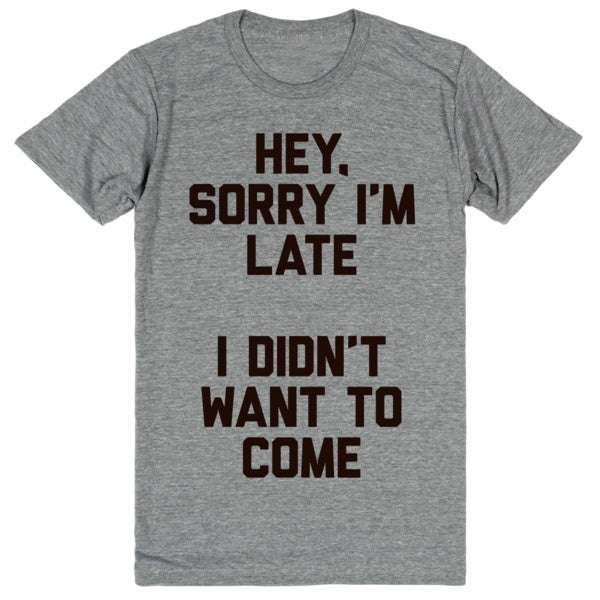 Sorry I'm Late I Didn't Want To Come | Unisex Gray T-Shirt | Eternal Weekend - 1