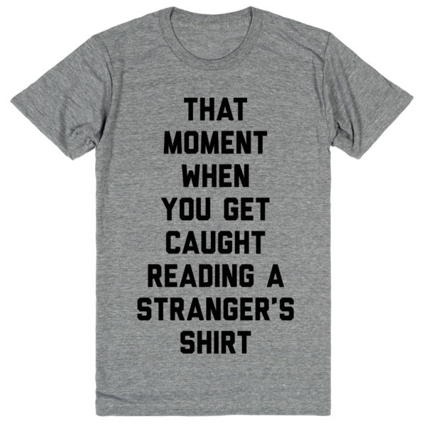 That Moment When You Get Caught Reading a Stranger's Shirt | Unisex Gray T-Shirt | Eternal Weekend - 1