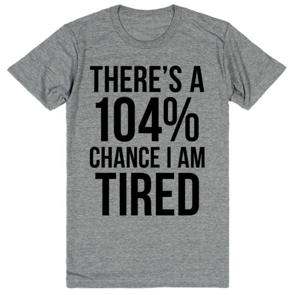 There's A 104% Chance I Am Tired | Unisex Gray T-Shirt | Eternal Weekend - 1