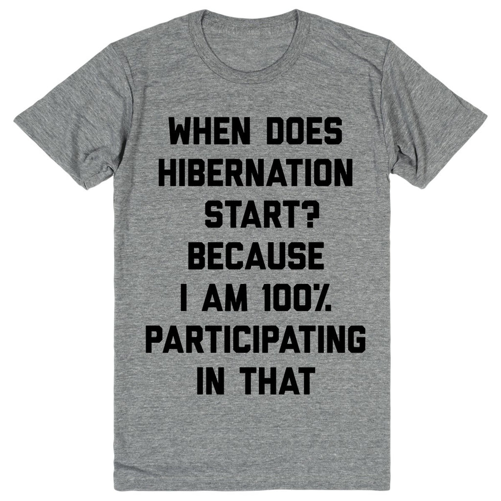 When Does Hibernation Start? Because I Am 100% Participating in That | Unisex Gray T-Shirt | Eternal Weekend - 1