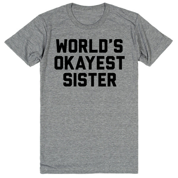 World's Okayest Sister | Unisex Gray T-Shirt | Eternal Weekend - 1