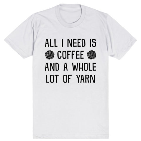All I Need is Coffee and a Whole Lot of Yarn | Unisex White T-Shirt | Eternal Weekend - 1