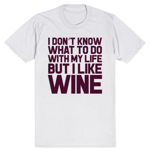 I Don't Know What To Do With My Life But I Like Wine | Unisex White T-Shirt | Eternal Weekend - 1