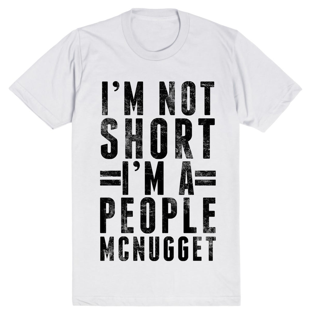 I'm Not Short, I'm A People McNugget | Unisex White T-Shirt | Eternal Weekend