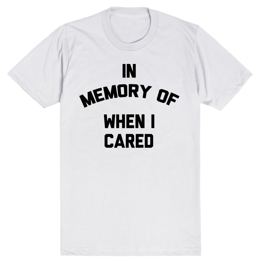 In Memory of When I Cared | Unisex White T-Shirt | Eternal Weekend - 1