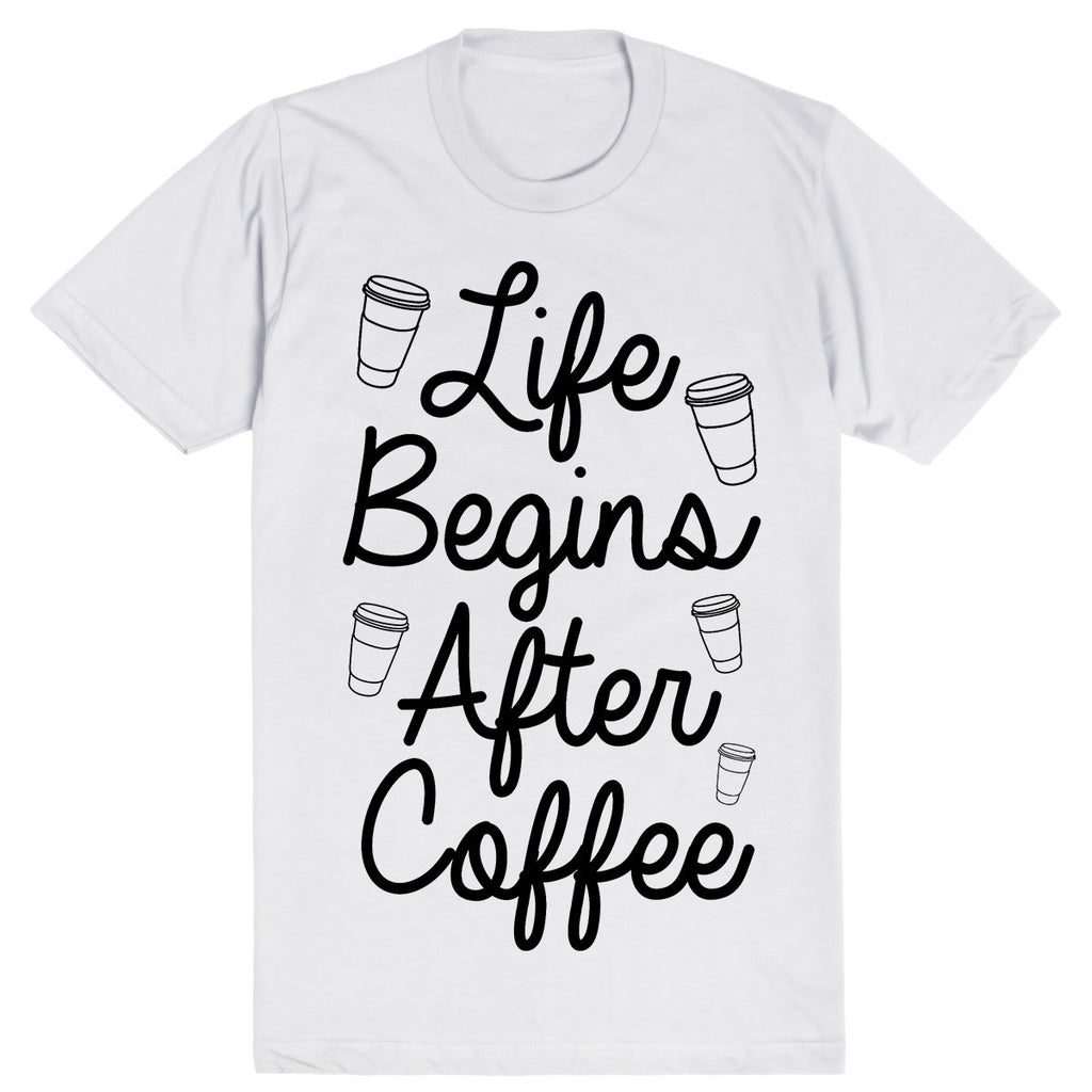 Life Begins After Coffee | Unisex White T-Shirt | Eternal Weekend - 1