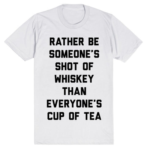 Rather Be Someone's Shot of Whiskey Than Everyone's Cup of Tea | Unisex White T-Shirt | Eternal Weekend - 1