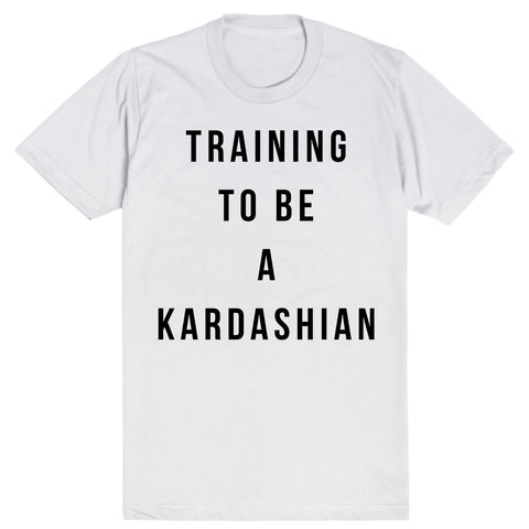 Training To Be A Kardashian | Unisex White T-Shirt | Eternal Weekend - 1
