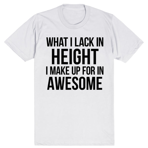 What I Lack In Height I Make Up For In Awesome | Unisex White T-Shirt | Eternal Weekend - 1