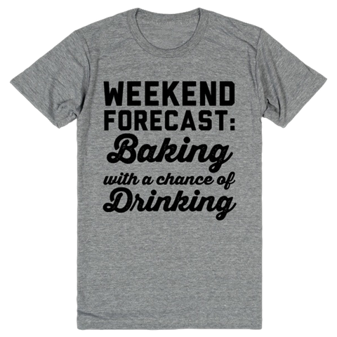 Weekend Forecast: Baking with a Chance of Drinking | Unisex Gray T-Shirt | Eternal Weekend - 1