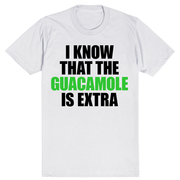 I Know That the Guacamole is Extra | Unisex White T-Shirt | Eternal Weekend - 1