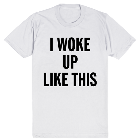I Woke Up Like This - Flawless | Unisex White T-Shirt | Eternal Weekend