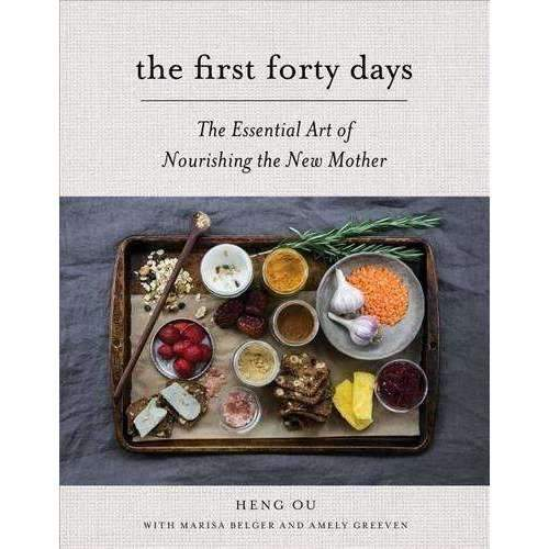 The First Forty Days: The Essential Art to Nourishing the New Mother