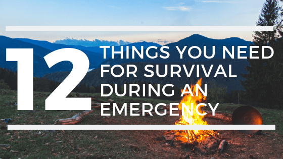 12 Things you need for survival during an emergency.