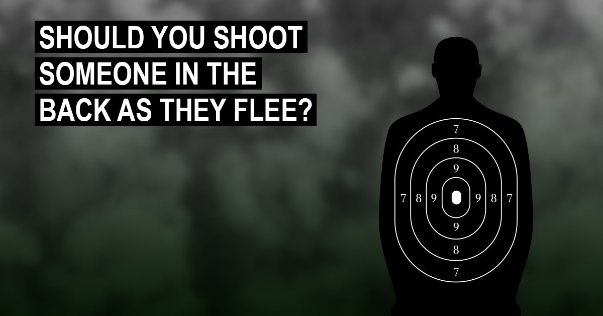 Should You Shoot Someone In The Back As They Flee?