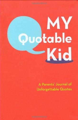 My Quotable Kid: A Parents' Journal of Unforgettable Quotes - Brambler Boutique