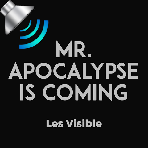 Mr. Apocalypse is Coming by Les Visible