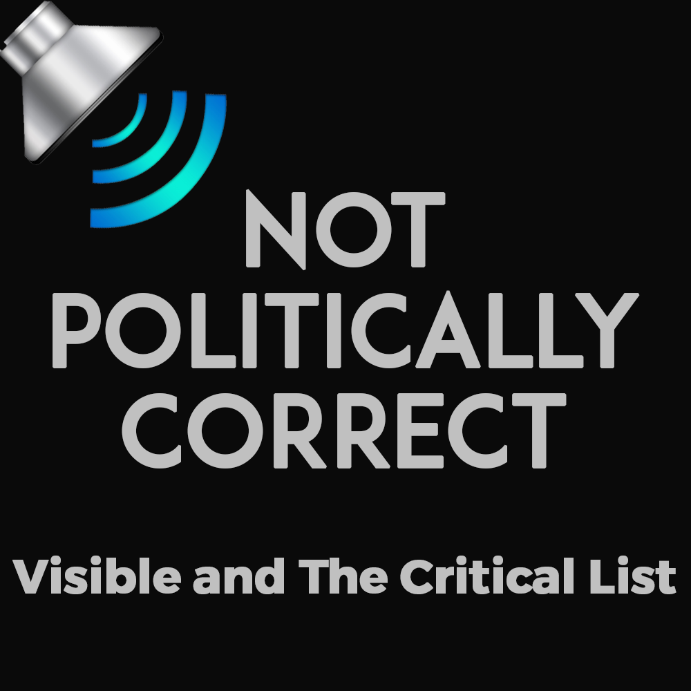 Not Politically Correct, Visible and The Critical List