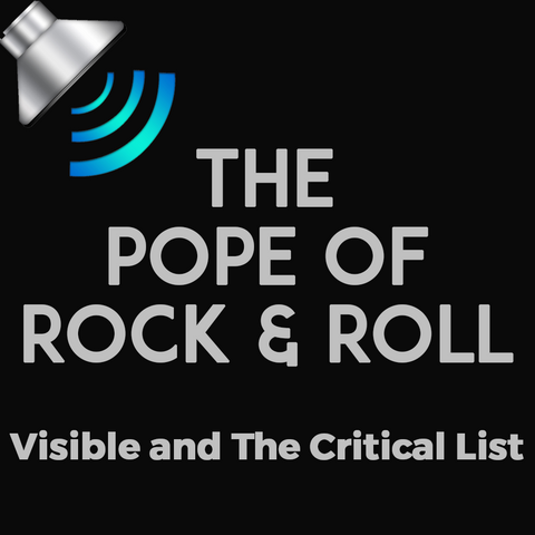 The Pope of Rock and Roll, Visible and The Critical List
