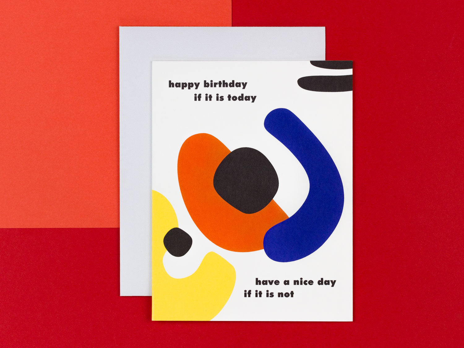 Happy Birthday If It Is Today Have A Nice Day If It Is Not. Funny birthday card with colorful abstract shapes by My Darlin' @mydarlin_bk