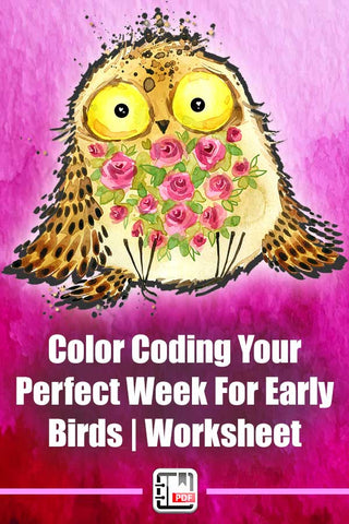 Time Management For Early Birds - Color Coding Your Perfect Week Worksheet