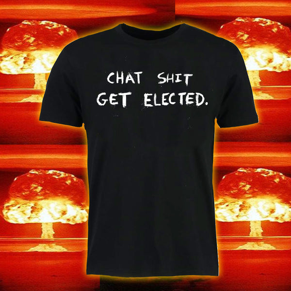 Chat Shit Get Elected T-shirt