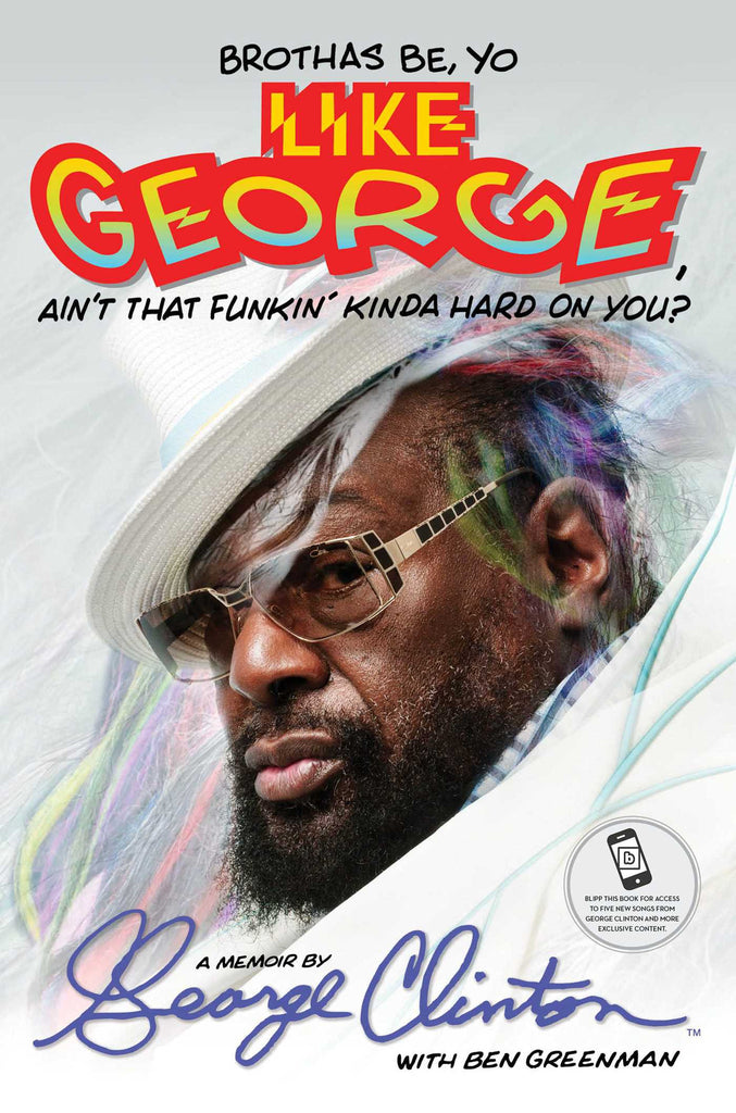 George Clinton Memoir - Brothers Be Brothas Be, Yo Like George, Ain't That Funkin' Kinda Hard On You?