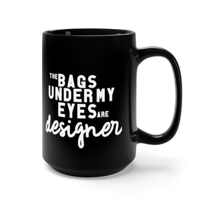 THE BAGS UNDER MY EYES • BLACK MUG