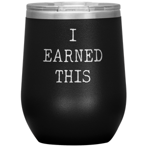 Open image in slideshow, I Earned This • Wine Tumbler