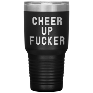 Open image in slideshow, CHEER UP FUCKER • 30 OZ TUMBLER