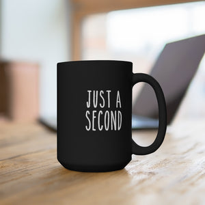 Open image in slideshow, JUST A SECOND • BLACK MUG