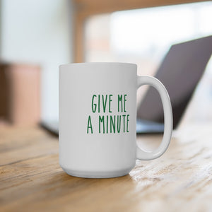 Open image in slideshow, GIVE ME A MINUTE • MUG