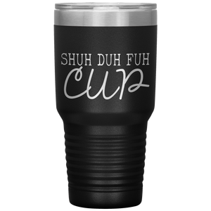 Open image in slideshow, Shuh Duh Fuh Cup • Large Tumbler