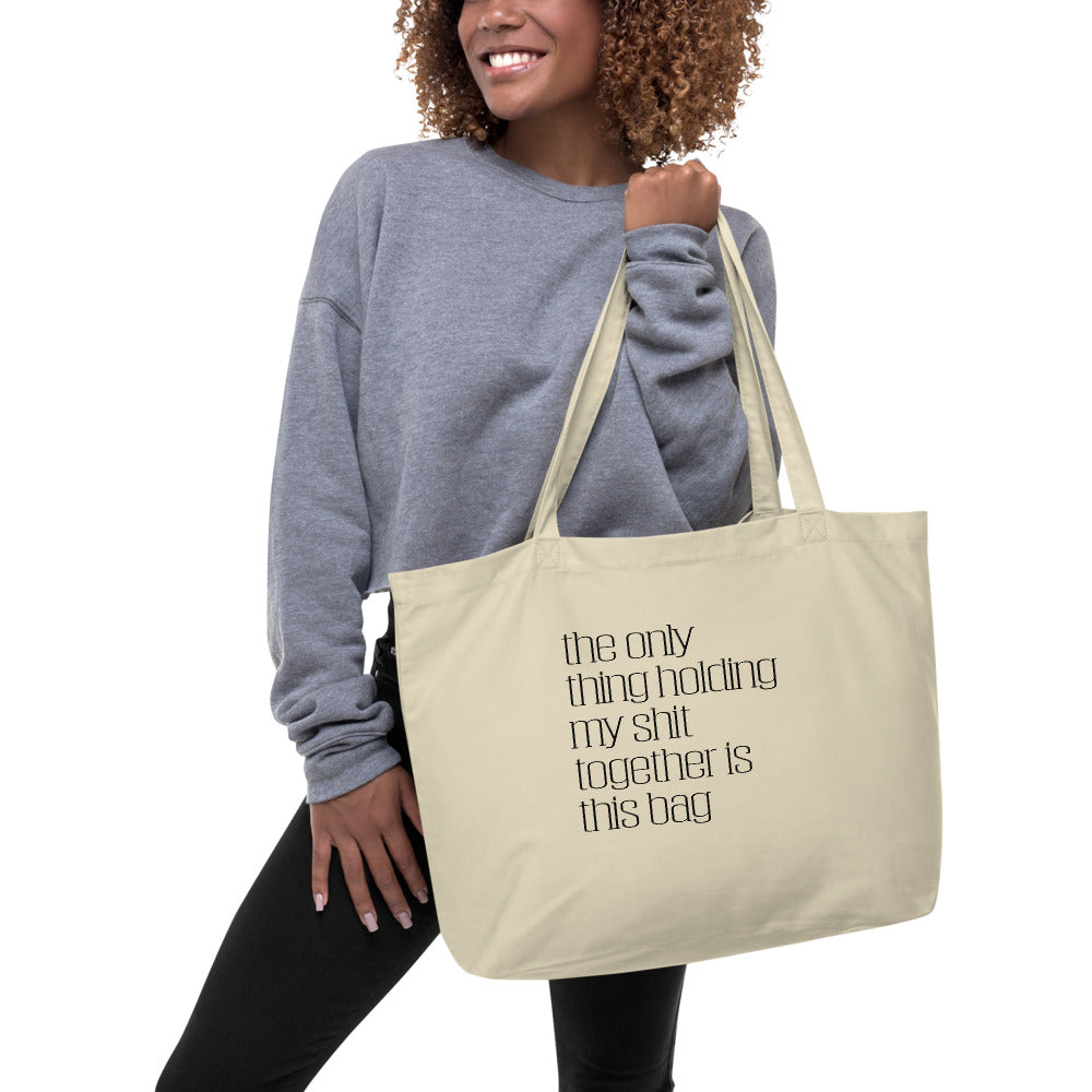 THE ONLY THING HOLDING MY SHIT TOGETHER • OVERSIZED TOTE BAG