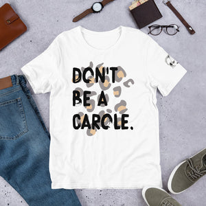 Open image in slideshow, DON'T BE A CAROLE • UNISEX T-SHIRT