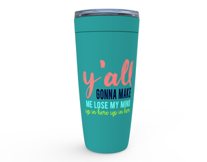 Open image in slideshow, Y'ALL GONNA MAKE ME • 20 OZ TUMBLER