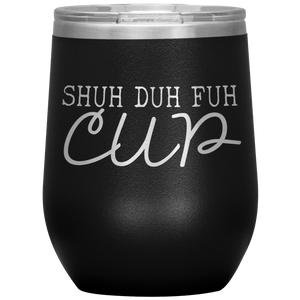 Open image in slideshow, Shuh Duh Fuh Cup • Wine Tumbler